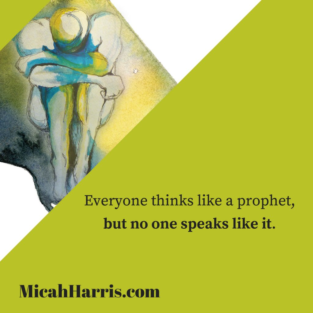 MicahHarris.com Everyone thinks like a prophet, but no one speaks like it.